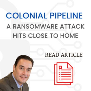 Colonial Pipeline – A Ransomware Attack Hits Close To Home