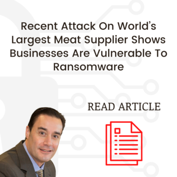 Recent Attack On World's Largest Meat Supplier Shows Businesses Are Vulnerable To Ransomware